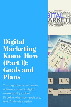 Your organization will never achieve success in digital marketing if you don't: (1) define what your goals are, and (2) develop a plan.