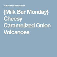 {Milk Bar Monday} Cheesy Caramelized Onion Volcanoes