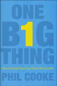 One Big Thing: Discovering What You Were Born to Do  -               By: Phil Cooke