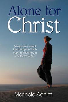 """Alone for Christ"" book, by Marinela Achim - now available in English language"