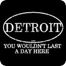 """Detroit - """"You Wouldn't Last A Day Here"""" T-Shirt - Great To Be Here Tees"""