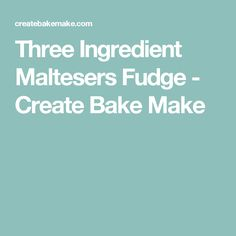 Three Ingredient Maltesers Fudge - Create Bake Make