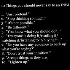 10 Things You Should Never Say To An INFJ... I gotta add to this 11. The thing you gotta realize is... 12. I love you but...