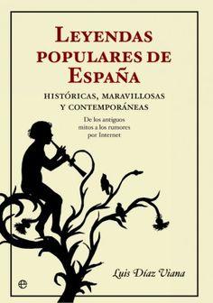 Leyendas populares de España : históricas, maravillosas y contemporáneas : de los antiguos mitos a los rumores de Internet / Luis Díaz Viana
