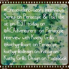 #CreativeInnovators Interviews  Series on Periscope & YouTube Today at 1pm EST on @ACAdventurers on Periscope  Interviewwith Kathy Grillo  @kathygrilloart on Periscope kathygrillodesign on Instagram Kathy Grillo Design on Facebook