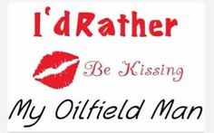 Every minute of the day Oilfield Girlfriend, Oilfield Wife, Oil Rig, Oil And Gas, True Stories, Make Me Smile, Sayings, Oil Field, Words