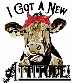 I Got A New Attitude, Sassy Cowgirl, Sublimation Transfer, Ready To Press, Heifer Cow Cow Quotes, Funny Quotes, Heifer Cow, Brooklyn Park, Mom Day, Texas, Fun Prints, Print And Cut, Dark Colors