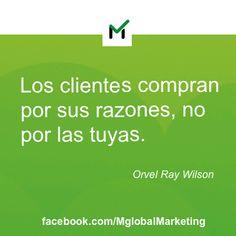 """""""Los clientes compran por sus razones, no por las tuyas"""". Orvel Ray Wilson"""