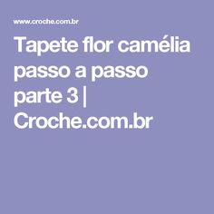Tapete flor camélia passo a passo parte 3   Croche.com.br