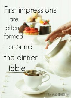 First Impressions are often formed around the Dinner Table