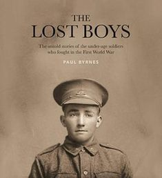 READ WAR 940.4 BYR In the First World War of 1914–1918, thousands of boys across Australia and New Zealand lied about their age, forged a parent's signature and left to fight on the other side of the world. Though some were as young as thirteen, they soon found they could die as well as any man. Like Peter Pan's lost boys, they have remained forever young. These are their stories.