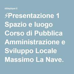 ⚡Presentazione 1 Spazio e luogo Corso di Pubblica Amministrazione e Sviluppo Locale Massimo La Nave.