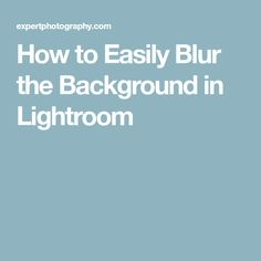 How to Easily Blur the Background in Lightroom