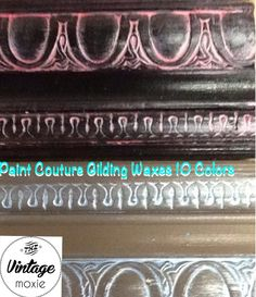 Paint Couture Gilding waxes www.facbook.com/thevintagemoxie