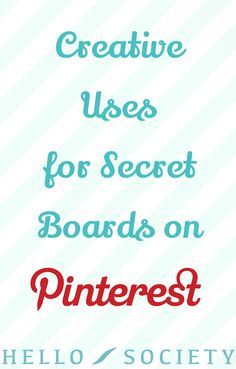 Creative Uses for Secret Boards on Pinterest