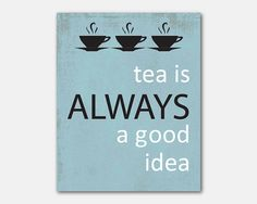 Wall Art - Tea is always a good idea - Typography - Room Decor - 8 x 10 print in your choice of colors on Etsy, $15.00