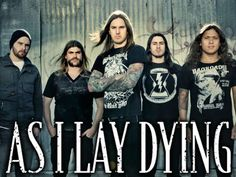 As I lay Dying- These guys shred like nobody's business .