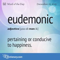 "Eudemonic - pertaining or conducive to happiness./ Origin~Eudemonic stems from the Greek word eudaímōn meaning ""fortunate, happy."" It entered English in the early Unusual Words, Weird Words, Rare Words, Unique Words, Fancy Words, Big Words, Words To Use, Great Words, English Vocabulary Words"