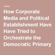 How Corporate Media and Political Establishment Have Tried to Orchestrate the Democratic Primary