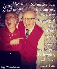 No matter how long you live, never stop laughing at each other's jokes. You'll live longer, by happier and have more fun. #Marriage #Quote