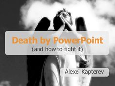 Death by PowerPoint - if you are presenting something - here's some good advice on the art of Powerpointing...