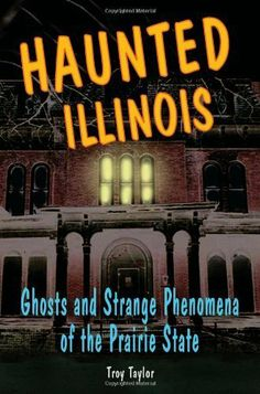 Haunted Illinois: Ghosts and Strange Phenomena of the Prairie State (Haunted Series) by Troy Taylor. $8.76