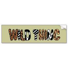 Wild Thing Animal Print Design Bumper Stickers #wildthing #art #animals #wild #funny  #bumperstickers #zazzle #petspower