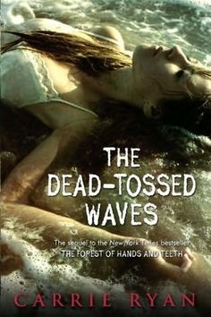 The Dead-Tossed Waves      (Forest of Hands and Teeth, book 2)    by    Carrie Ryan