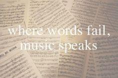 Where words fail, music speaks.  #music #pinterest