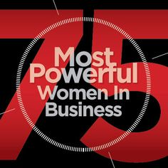 A list of the top 75 most powerful women in business #womeninbusiness