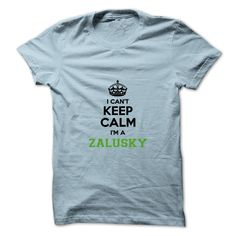 [New tshirt name meaning] I cant keep calm Im a ZALUSKY  Discount Codes  Hey ZALUSKY are you feeling you should not keep calm then this is for you. Get it today.  Tshirt Guys Lady Hodie  SHARE and Get Discount Today Order now before we SELL OUT  Camping field tshirt i cant keep calm im