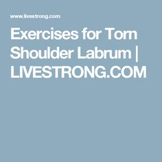 Exercises for Torn Shoulder Labrum | LIVESTRONG.COM