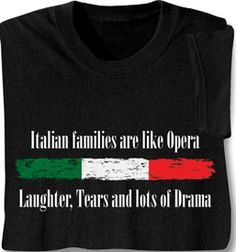 Italian families are like Opera ~ Laughter, Tears and lots of Drama.  So true!
