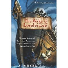 The Wake of the Lorelei Lee: Being an Account of the Adventures of Jacky Faber, on her Way to Botany Bay (Bloody Jack #8) - September 2014