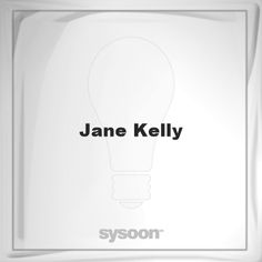 Jane Kelly: Page about Jane Kelly #member #website #sysoon #about
