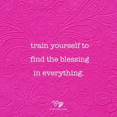 Train yourself to find the blessing in everything. #affirmation #words #gratitude