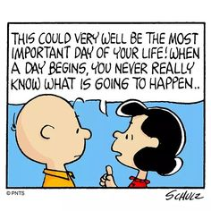 Today could be the most important day of your life. May Quotes, Book Quotes, I Smile, Make Me Smile, Football Tricks, Snoopy Comics, Peanuts Comics, Lucy Van Pelt, Snoopy Quotes
