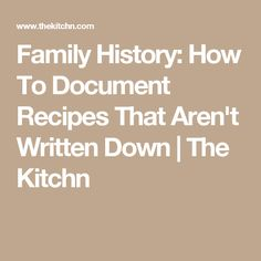 Family History: How To Document Recipes That Aren't Written Down Cookbook Design, Family History, Good Times, Knowledge, Dishes, Writing, Cooking, Blog, Recipes