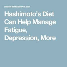 Hashimoto's Diet Can Help Manage Fatigue, Depression, More