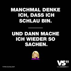Manchmal denke ich, dass ich schlau bin. Und dann mache ich wieder so Sachen. Jokes Quotes, Me Quotes, Funny Quotes, German Quotes, Feelings And Emotions, Word Pictures, Visual Statements, Quote Posters, Quotations
