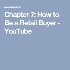 Chapter 7: How to Be a Retail Buyer - YouTube