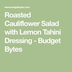 Roasted Cauliflower Salad with Lemon Tahini Dressing - Budget Bytes