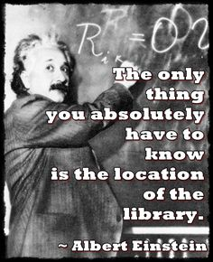 """Einstein~ """"The only thing you absolutely have to know is the location of the library."""" And the dewey decimal system, just in case there's no power. Reading Quotes, Book Quotes, Me Quotes, Quote Books, Book Memes, Famous Quotes, I Love Books, Good Books, Books To Read"""