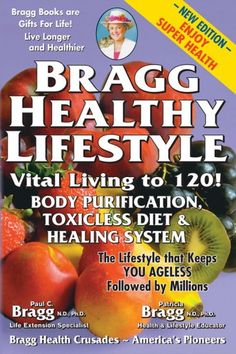 Bragg Healthy Lifestyle Vital Living To 120! by Dr. Paul C. Bragg and Dr. Patricia Bragg. One of the most important books of your life!  www.bragg.com