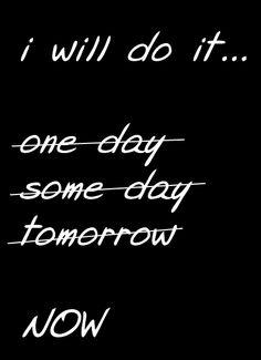 Do it! NOW!