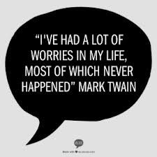 Worries don't usually go as bad as we plan.