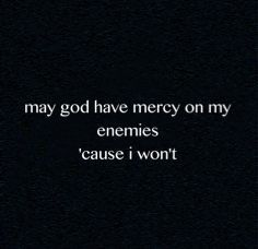 aesthetic quotes May god have mercy. Writing Tips, Writing Prompts, Story Prompts, Mood Quotes, Life Quotes, Bad Boy Quotes, Slytherin Aesthetic, Dark Quotes, Devil Quotes