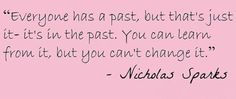 Everyone has a past, but that's just it--it's in the past. You can... | Nicholas Sparks Picture Quotes | Quoteswave