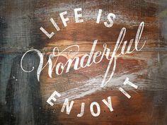 Life is wonderful. E