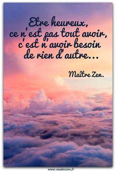 """""""Etre heureux ce n'est pas tout avoir, c'est n'avoir besoin de rien d'autre..."""" Maître Zen. Suivez-moi sur Facebook! en cliquant sur j'aime ;-)"""